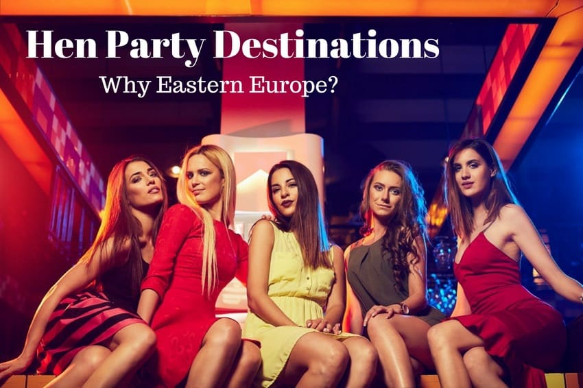 5 Reasons Eastern Europe is a Great Hen Party Destination
