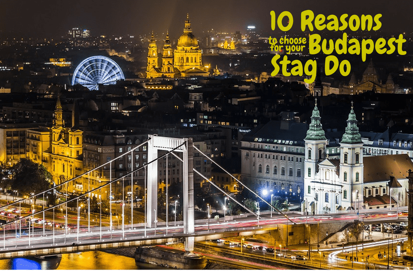 10 Reasons to Choose Budapest for your Stag Do