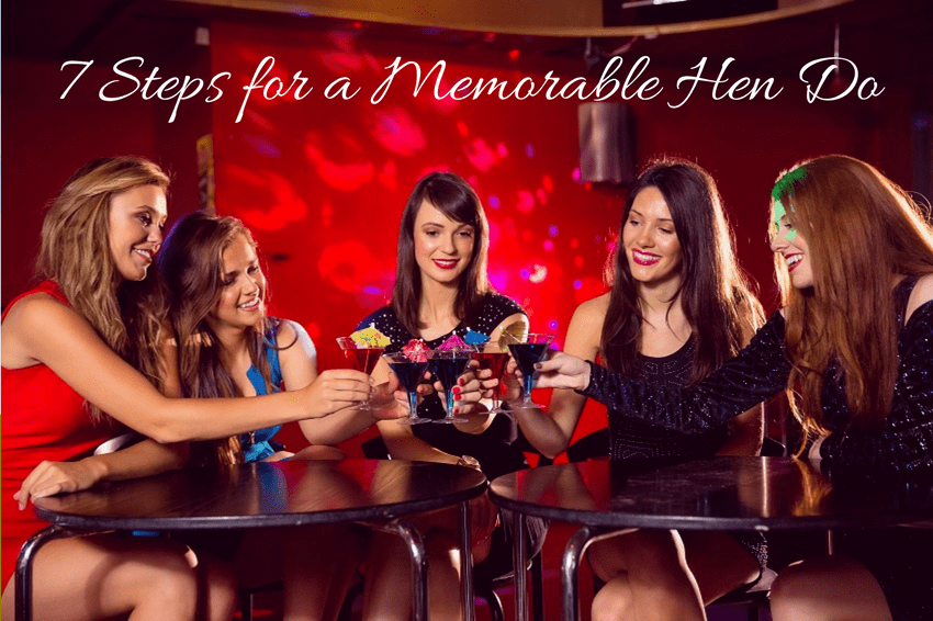 7 Essential Steps to Organising a Memorable Hen Do